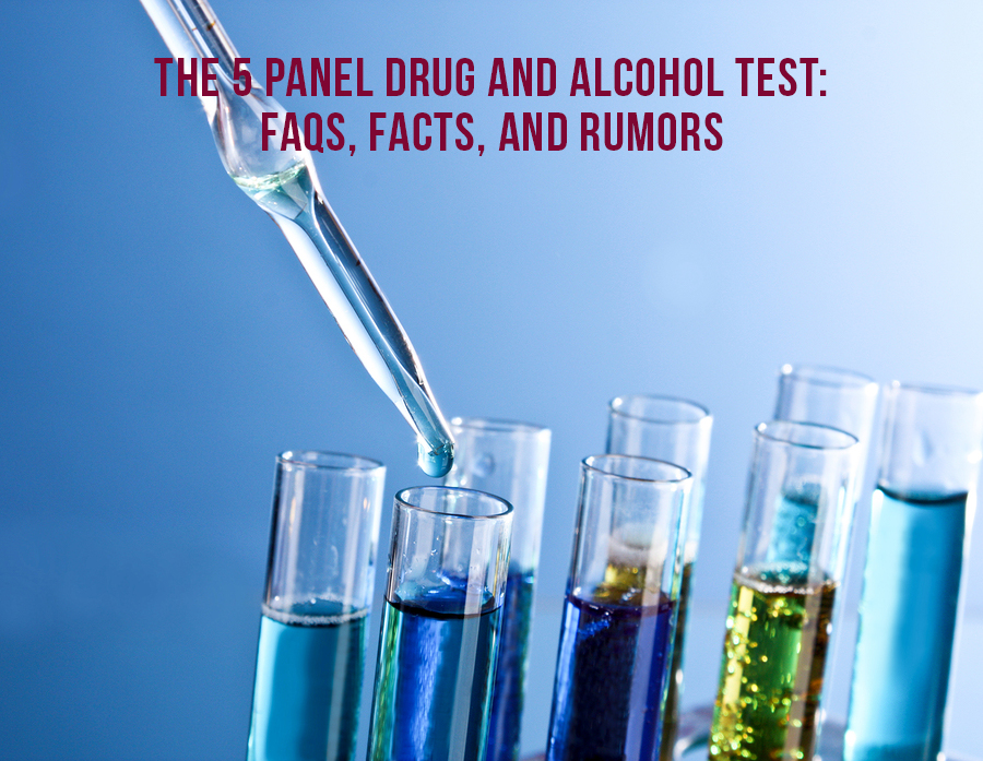 The 5 Panel Drug And Alcohol Test: FAQs, Facts, And Rumors