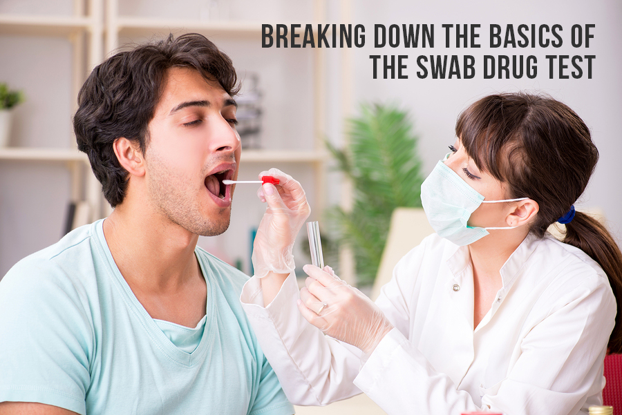 Breaking Down The Basics Of The Swab Drug Test