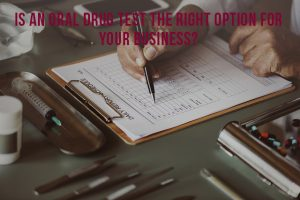 Is An Oral Drug Test The Right Option For Your Business?