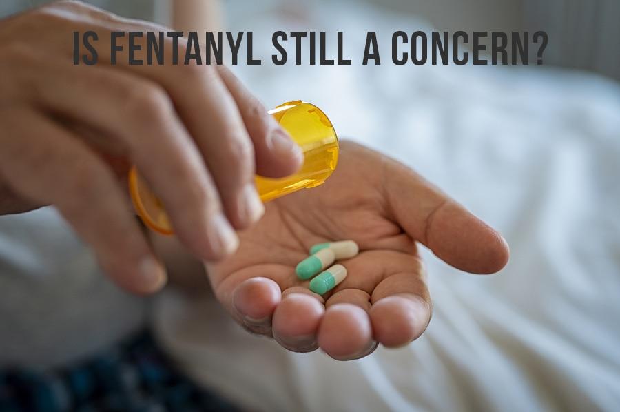 Is Fentanyl Still A Concern?