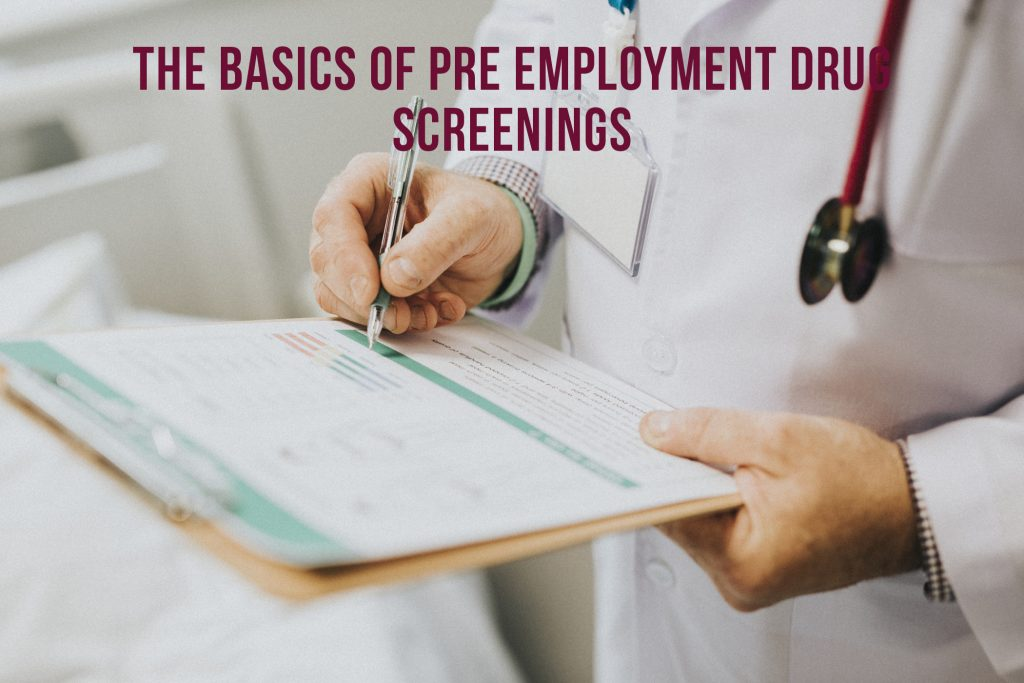 The Basics of Pre Employment Drug Screenings