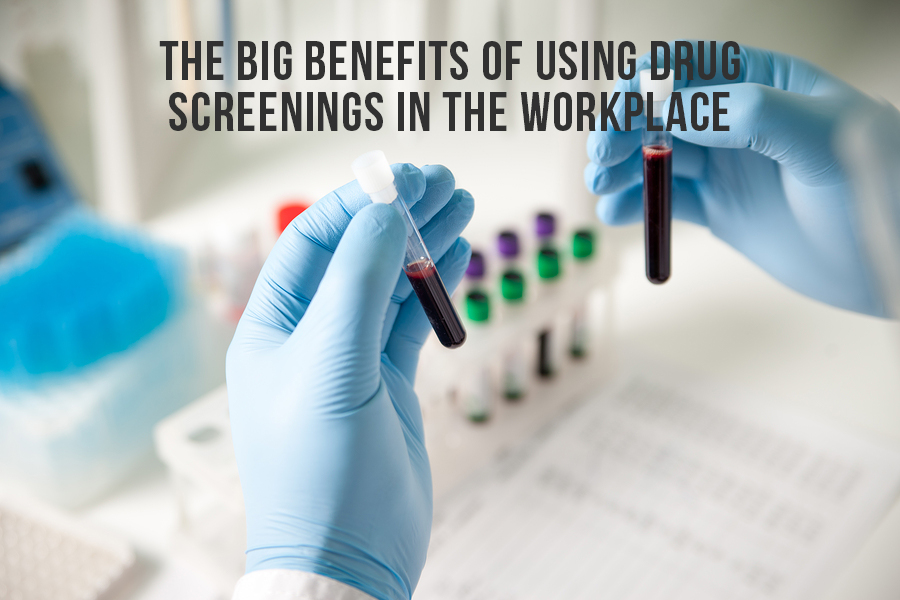 The Big Benefits Of Using Drug Screenings In The Workplace