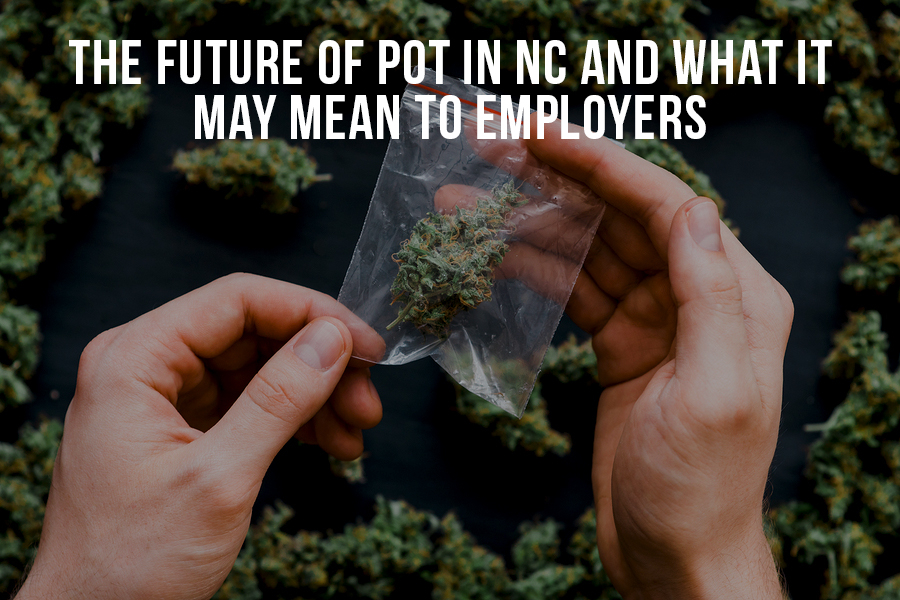 The Future Of Pot In NC And What It May Mean To Employers