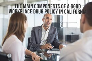The Main Components Of A Good Workplace Drug Policy In California