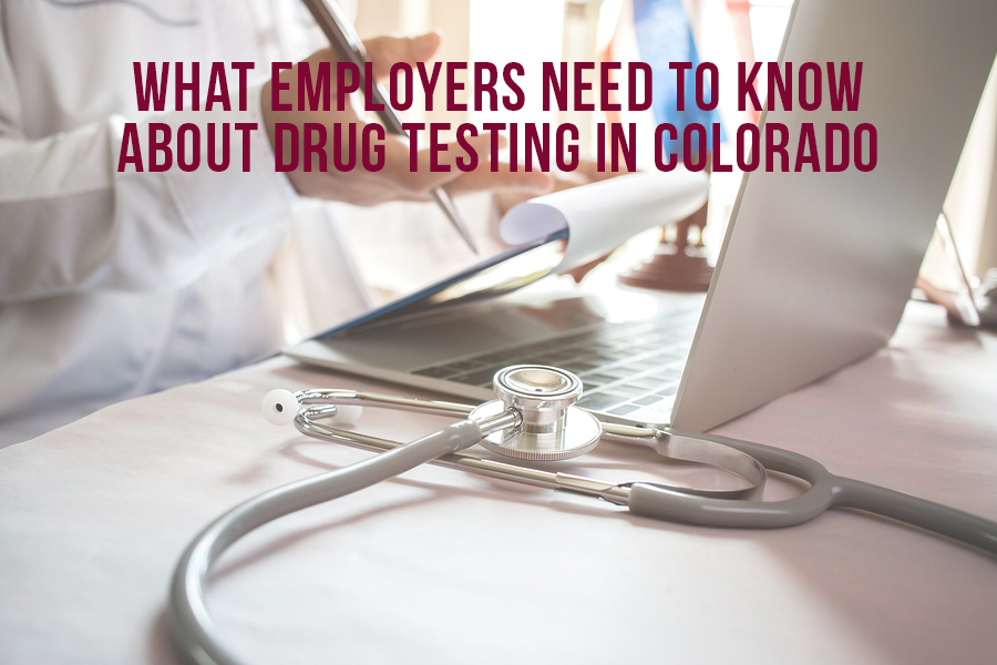 What Employers Need To Know About Drug Testing in Colorado