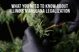 What You Need To Know About Illinois Marijuana Legalization