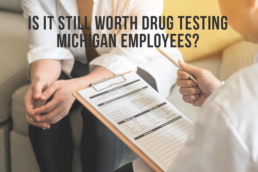 Is It Still Worth Drug Testing Michigan Employees?