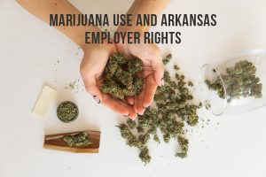 Marijuana Use and Arkansas Employer Rights