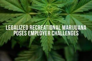 Legalized Recreational Marijuana Poses Employer Challenges