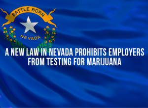 A New Law In Nevada Prohibits Employers From Testing For Marijuana