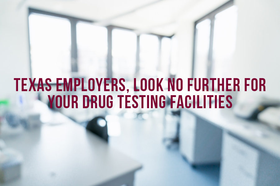 Texas Employers, Look No Further For Your Drug Testing Facilities