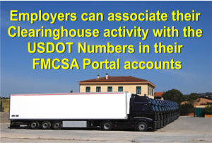 Employers can associate their Clearinghouse activity with the USDOT Numbers in their FMCSA Portal accounts